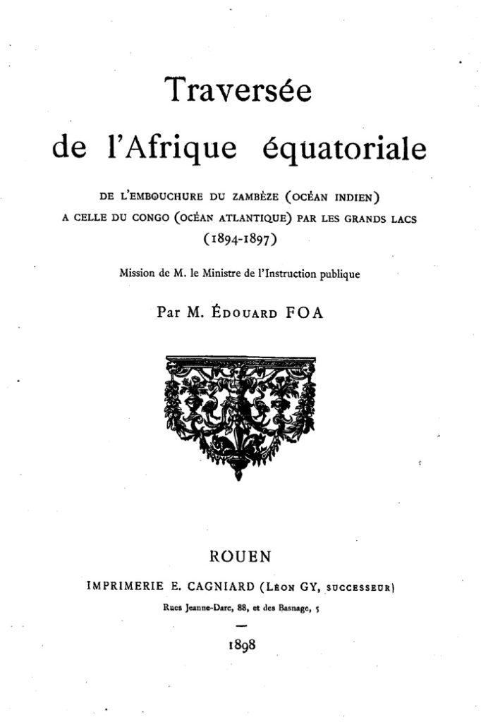 Edouard Foa, 1898 - Traversée de l'Afrique équatoriale de l'embouchure du Zambèze à celle du Congo, par les grands lacs